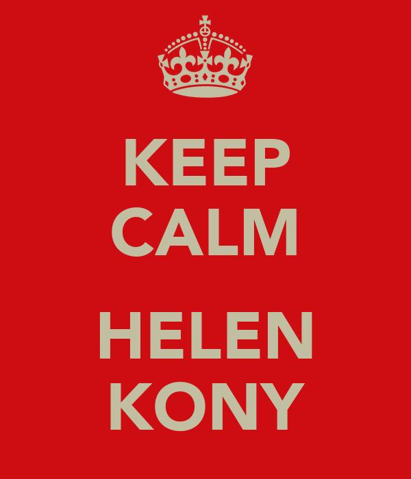KEEP CALM  HELEN KONY