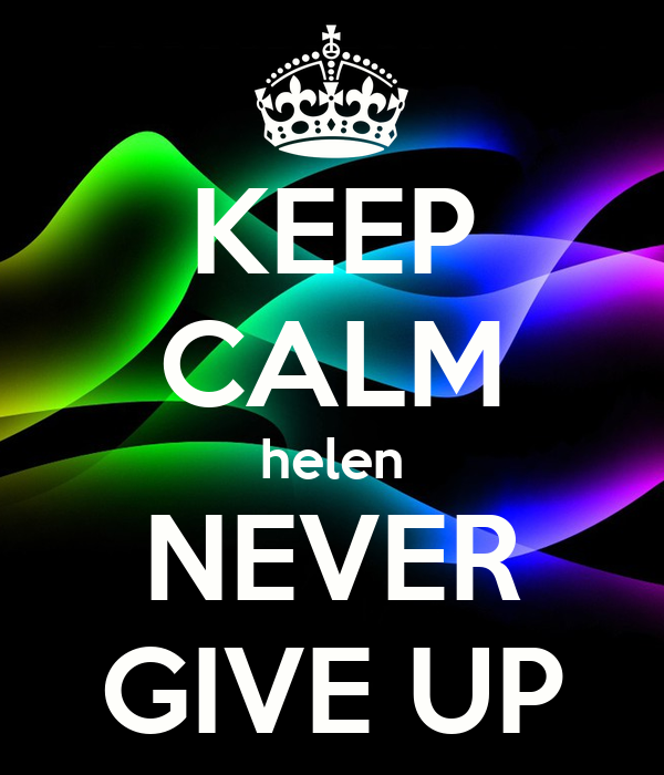 KEEP CALM helen NEVER GIVE UP