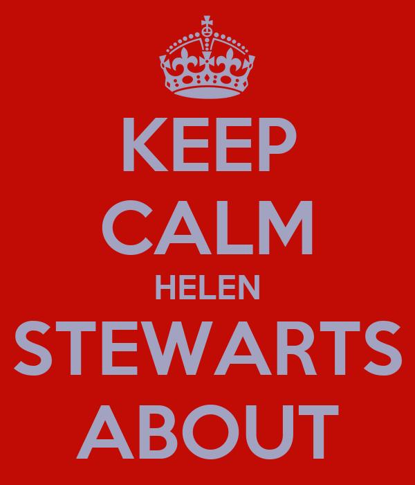 KEEP CALM HELEN STEWARTS ABOUT