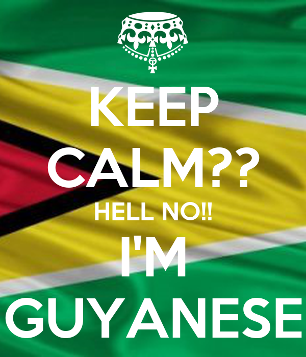 KEEP CALM?? HELL NO!! I'M GUYANESE