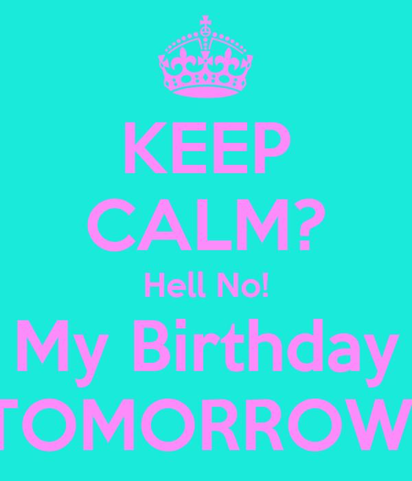 KEEP CALM? Hell No! My Birthday TOMORROW