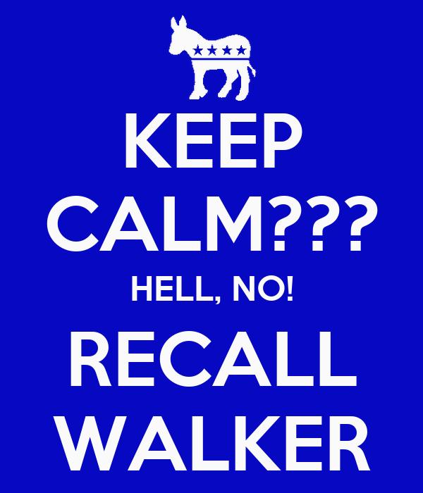 KEEP CALM??? HELL, NO! RECALL WALKER