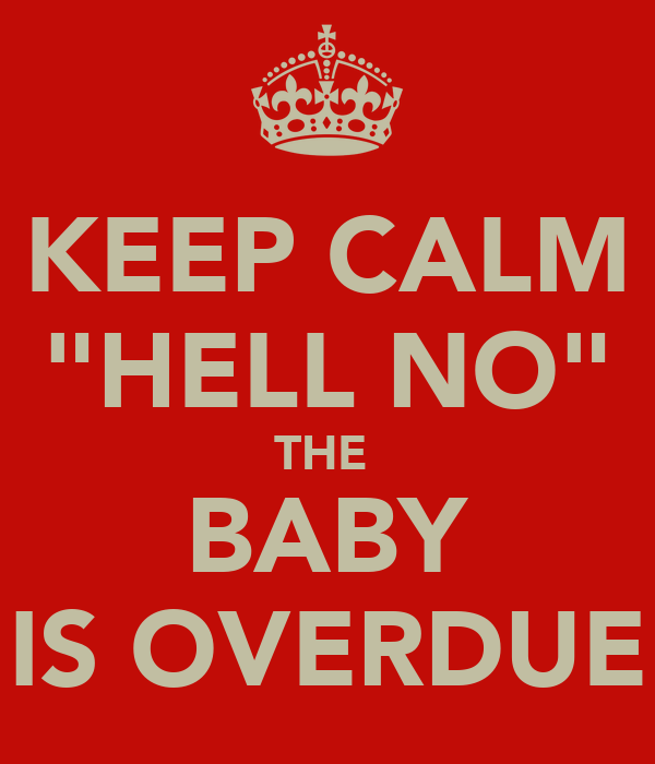 keep calm hell no the baby is overdue poster rety keep calm