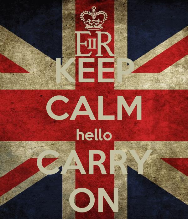 KEEP CALM hello CARRY ON