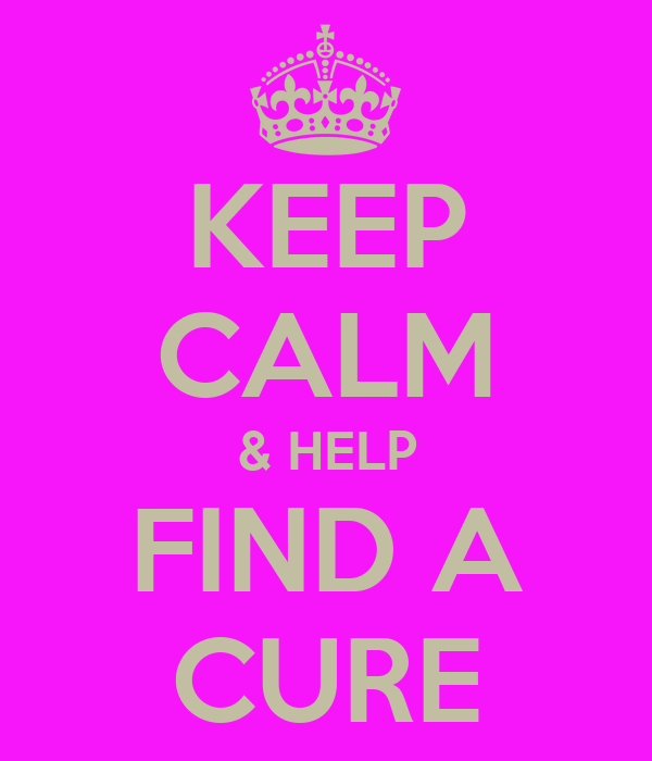 KEEP CALM & HELP FIND A CURE