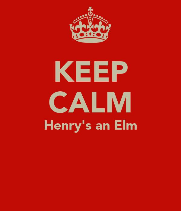 KEEP CALM Henry's an Elm