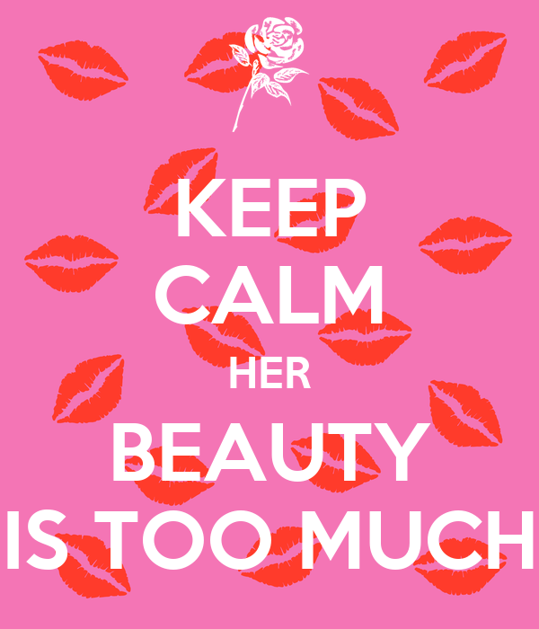 KEEP CALM HER BEAUTY IS TOO MUCH
