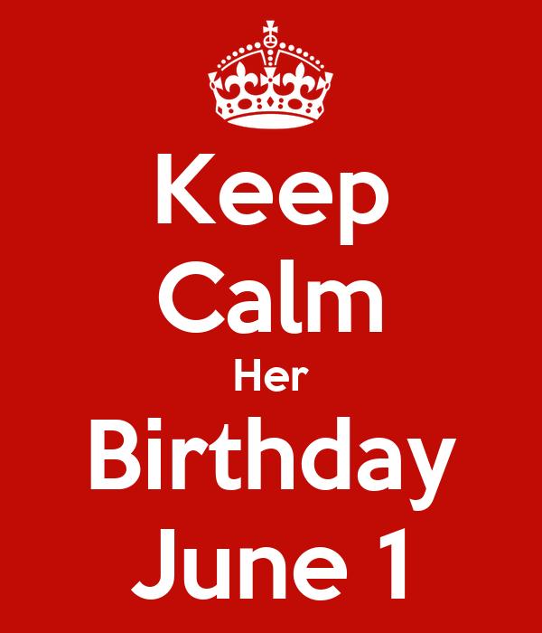 Keep Calm Her Birthday June 1