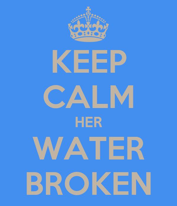 KEEP CALM HER WATER BROKEN