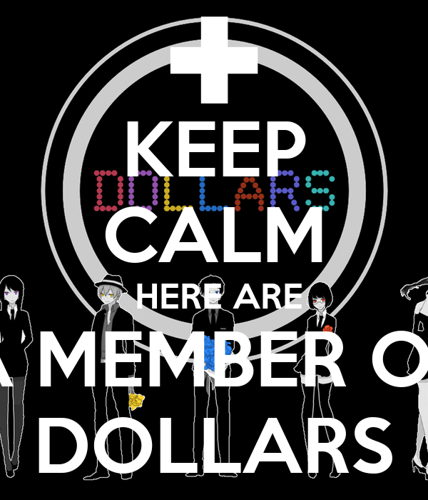 KEEP CALM  HERE ARE A MEMBER OF DOLLARS