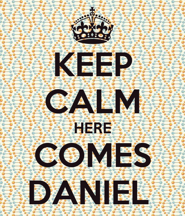 KEEP CALM HERE COMES DANIEL