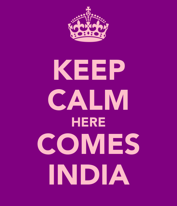KEEP CALM HERE COMES INDIA