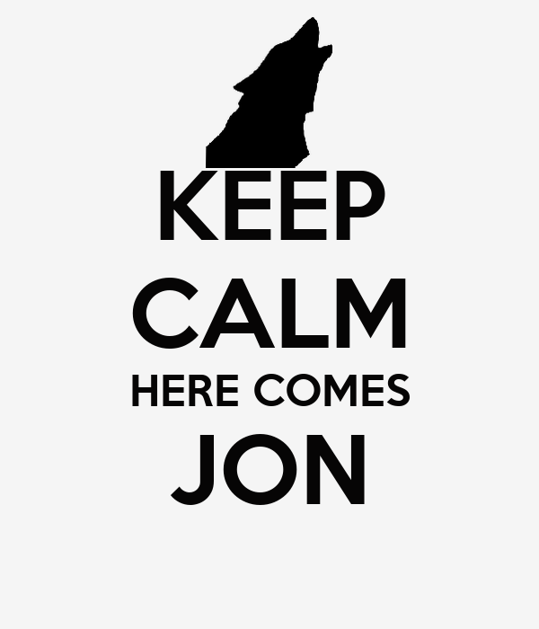 KEEP CALM HERE COMES JON