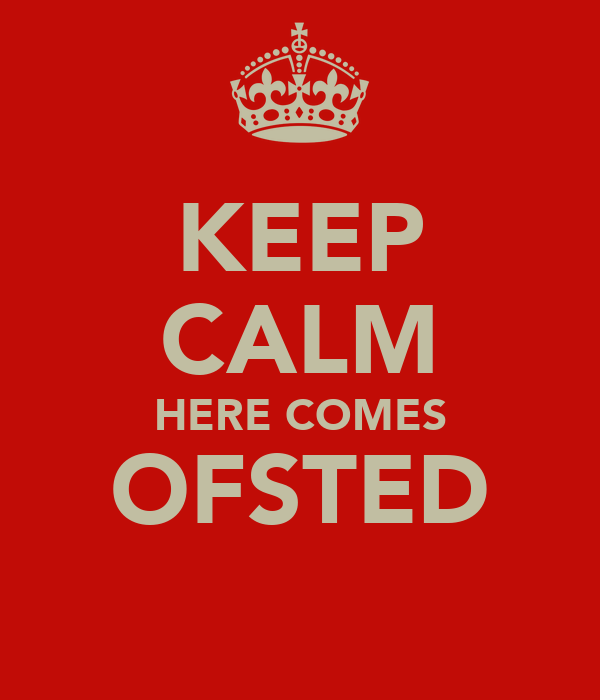 KEEP CALM HERE COMES OFSTED
