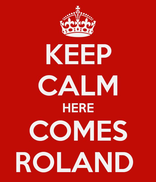 KEEP CALM HERE COMES ROLAND