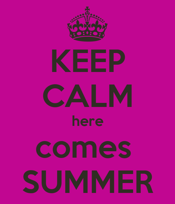 KEEP CALM here comes  SUMMER