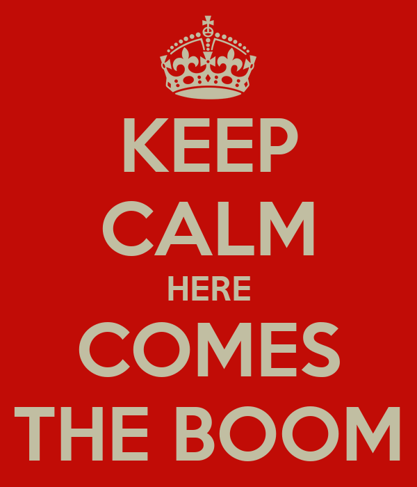KEEP CALM HERE COMES THE BOOM