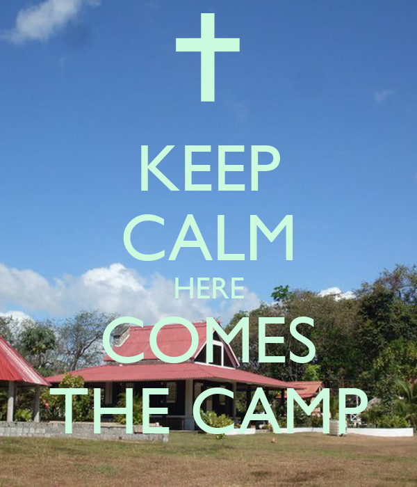 KEEP CALM HERE COMES THE CAMP