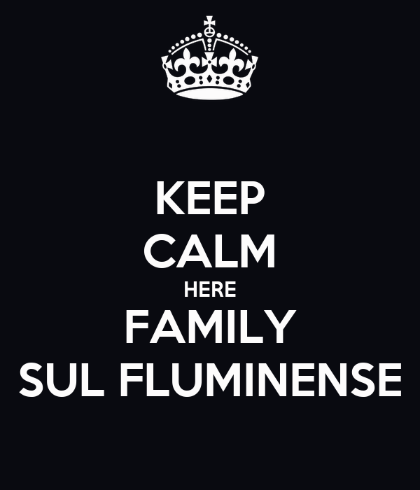 KEEP CALM HERE FAMILY SUL FLUMINENSE