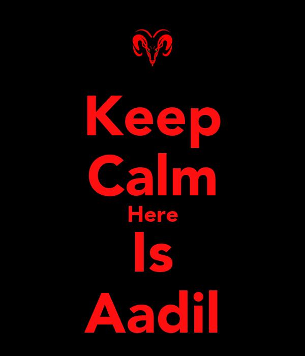 Keep Calm Here Is Aadil
