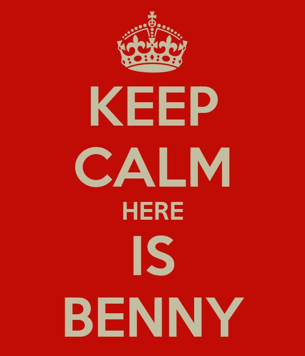 KEEP CALM HERE IS BENNY
