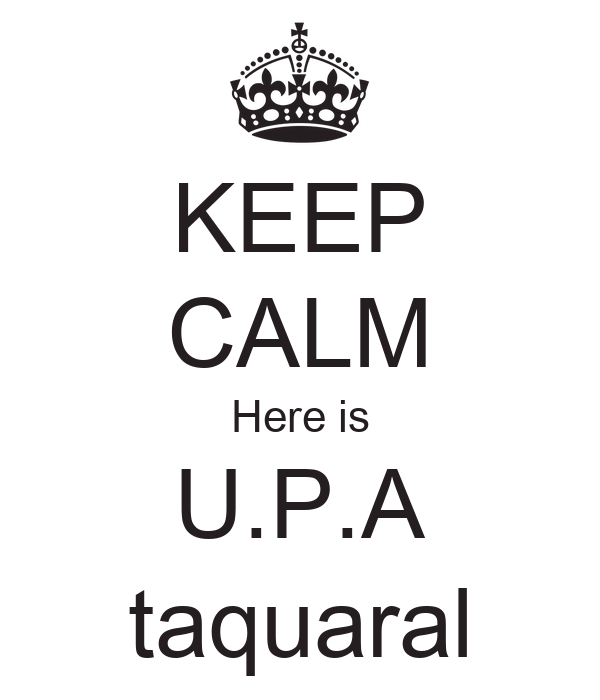 KEEP CALM Here is U.P.A taquaral