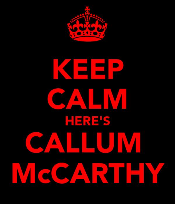 KEEP CALM HERE'S CALLUM  McCARTHY