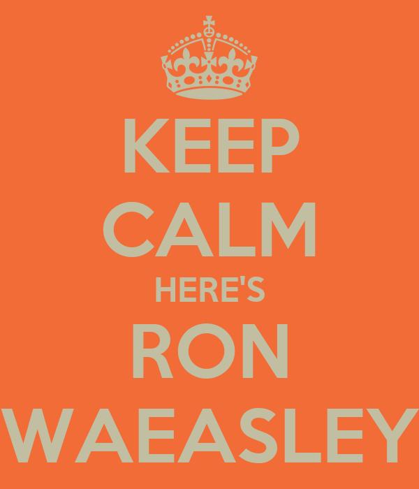 KEEP CALM HERE'S RON WAEASLEY