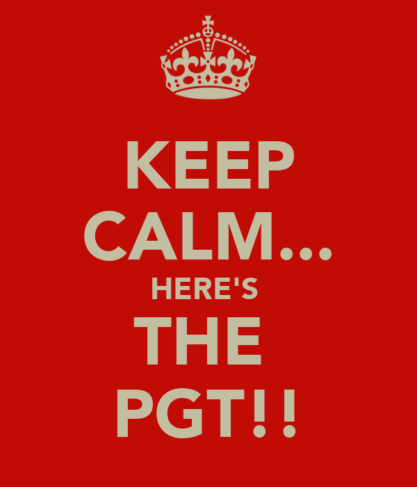 KEEP CALM... HERE'S  THE  PGT!!