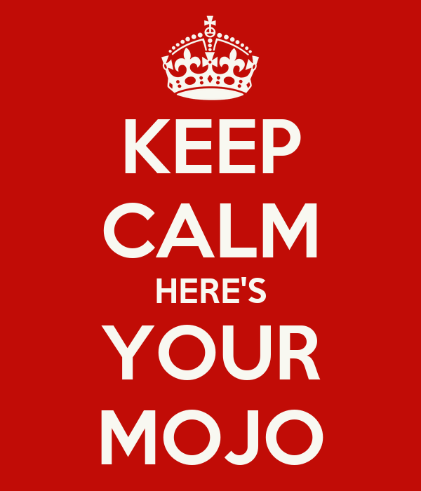 KEEP CALM HERE'S YOUR MOJO