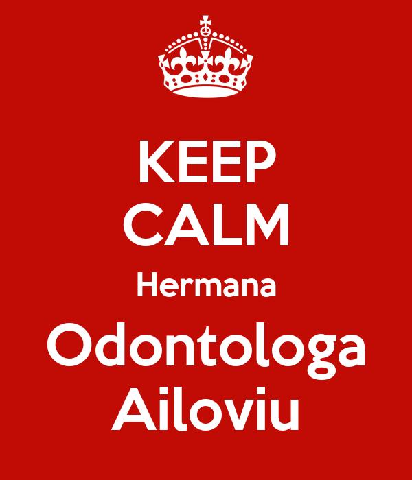 KEEP CALM Hermana Odontologa Ailoviu