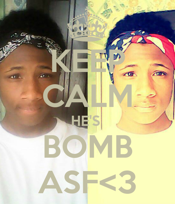 KEEP CALM HE'S  BOMB ASF<3