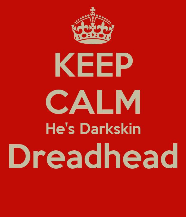 KEEP CALM He's Darkskin Dreadhead