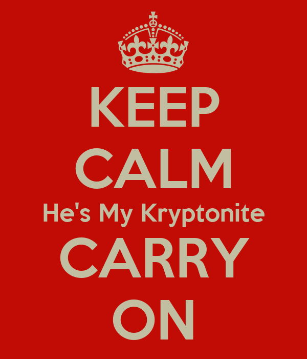 KEEP CALM He's My Kryptonite CARRY ON