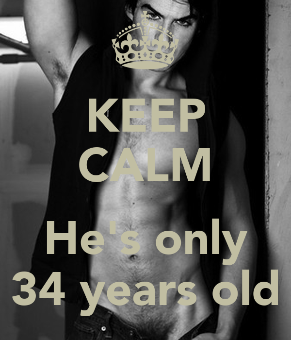KEEP CALM  He's only 34 years old