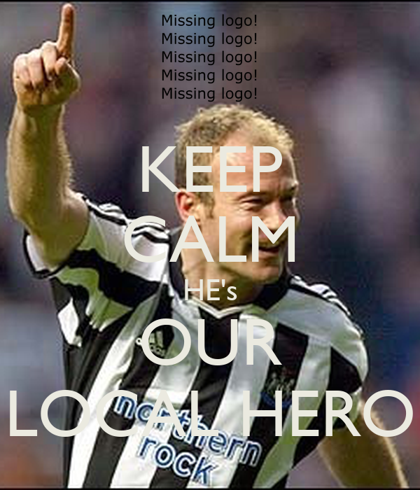 KEEP CALM HE's OUR LOCAL HERO