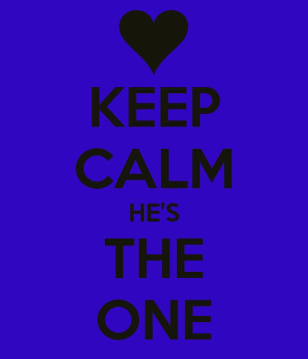 KEEP CALM HE'S THE ONE