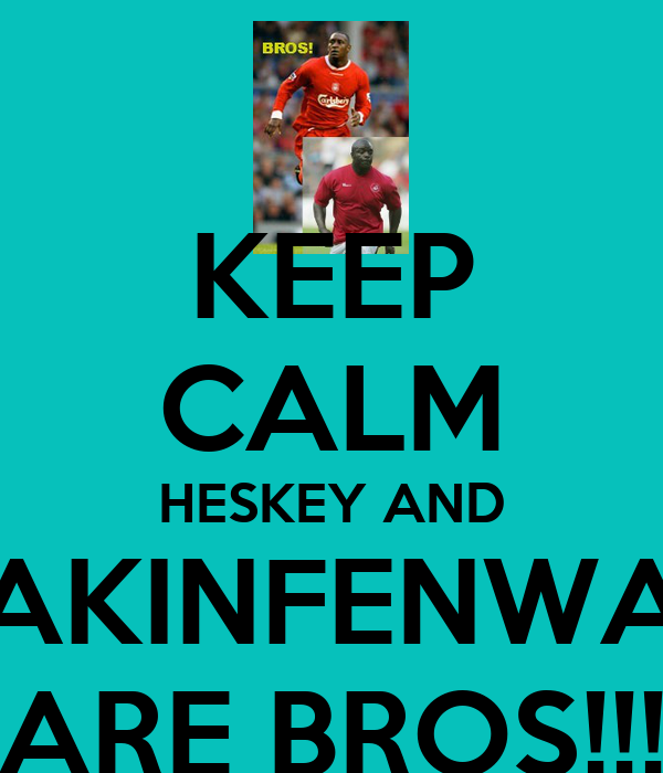 KEEP CALM HESKEY AND AKINFENWA ARE BROS!!!