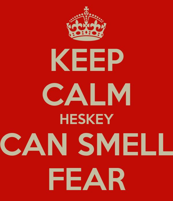 KEEP CALM HESKEY CAN SMELL FEAR