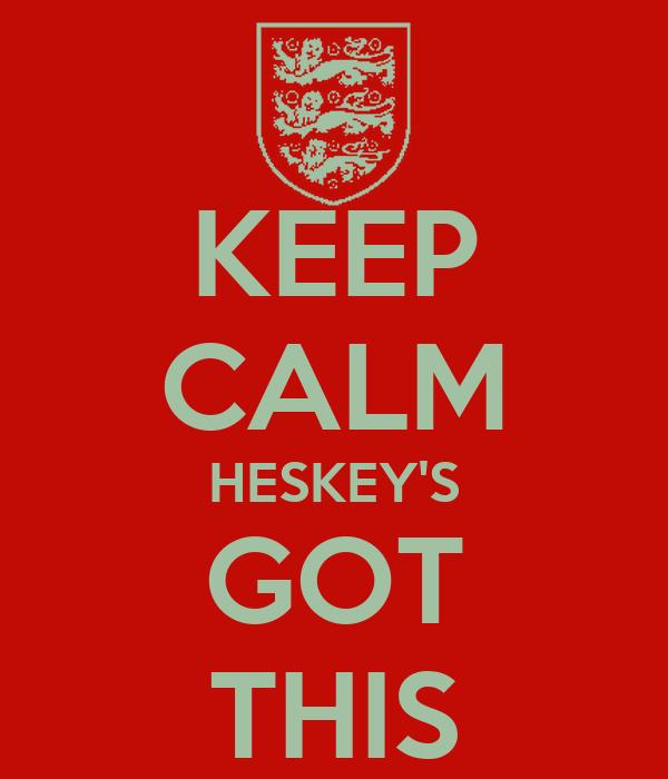 KEEP CALM HESKEY'S GOT THIS
