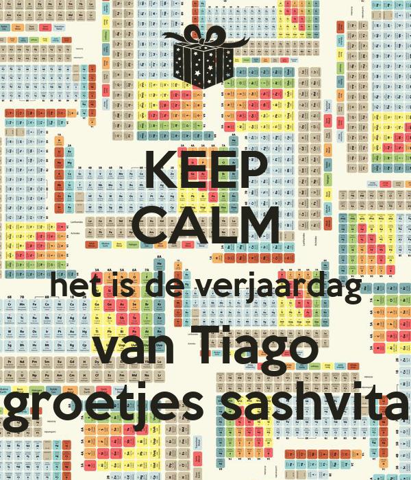 KEEP CALM het is de verjaardag van Tiago groetjes sashvita