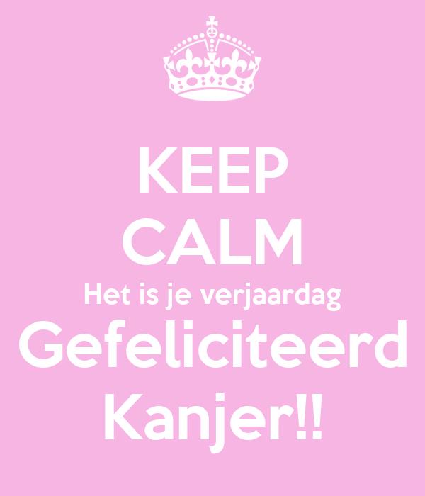 Keep Calm Het Is Je Verjaardag Gefeliciteerd Kanjer Poster Dana