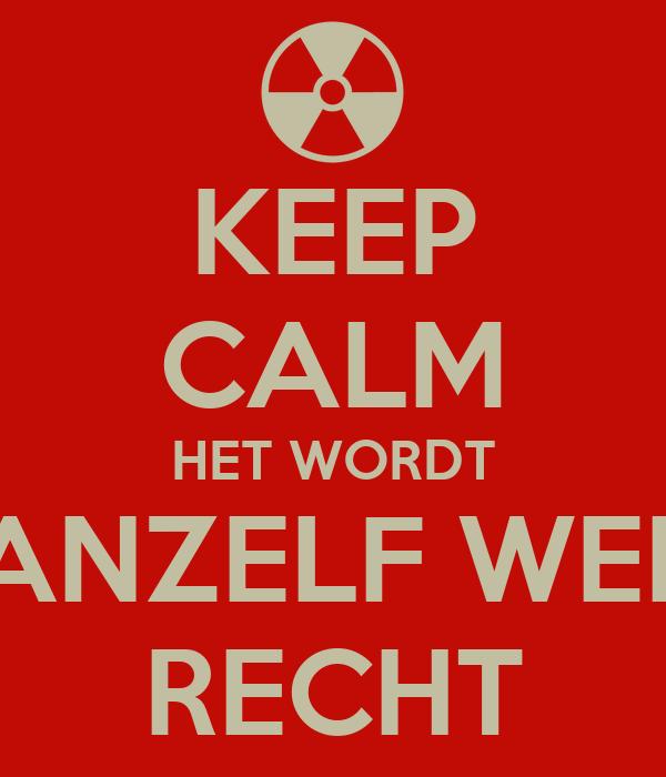 KEEP CALM HET WORDT VANZELF WEER RECHT