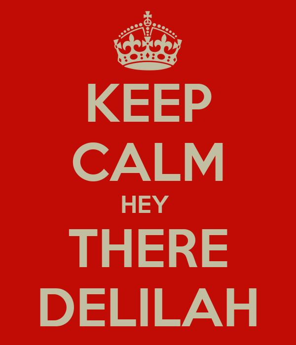 KEEP CALM HEY  THERE DELILAH