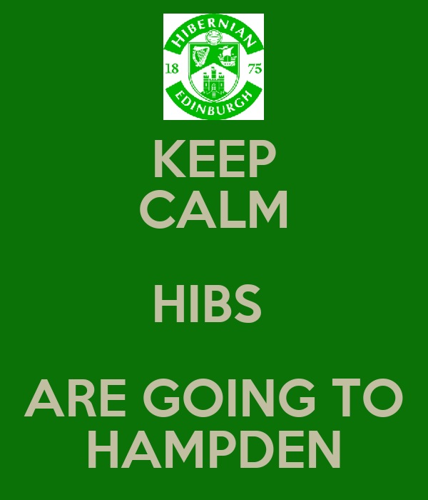 KEEP CALM HIBS  ARE GOING TO HAMPDEN