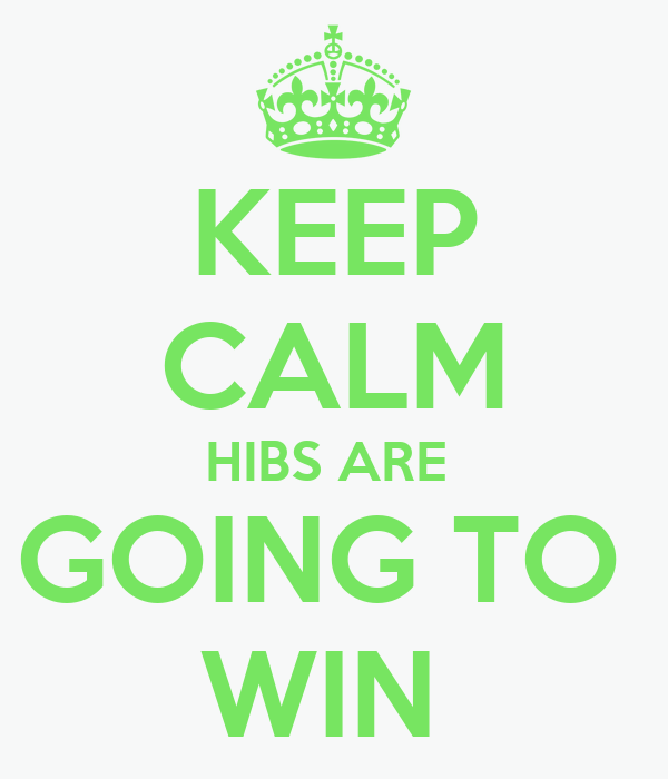 KEEP CALM HIBS ARE  GOING TO  WIN