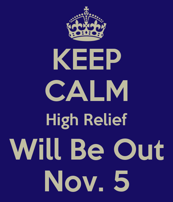 KEEP CALM High Relief Will Be Out Nov. 5