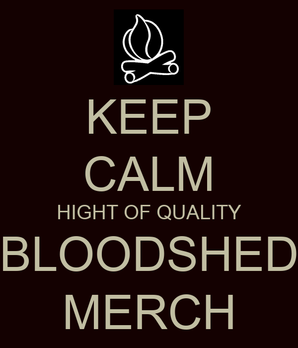 KEEP CALM HIGHT OF QUALITY BLOODSHED MERCH