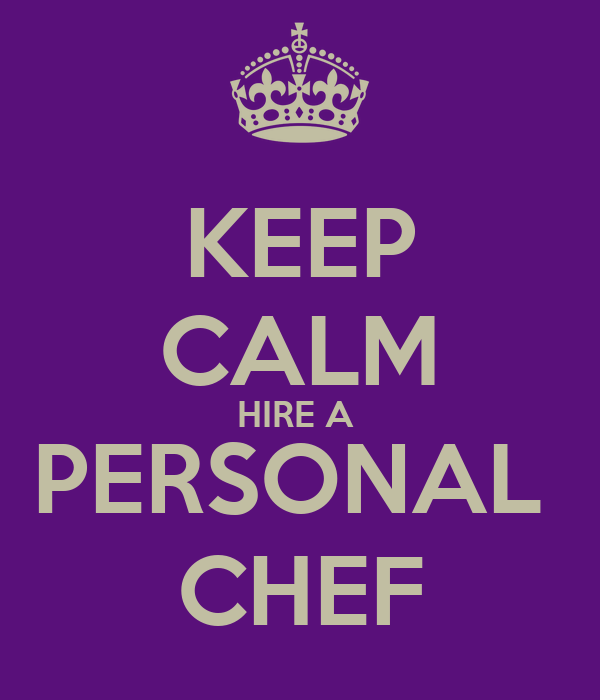 KEEP CALM HIRE A  PERSONAL  CHEF