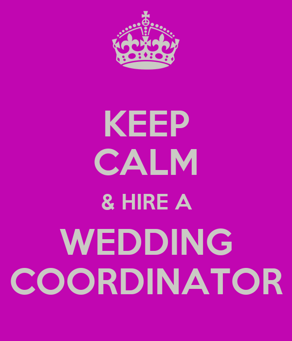 KEEP CALM & HIRE A WEDDING COORDINATOR